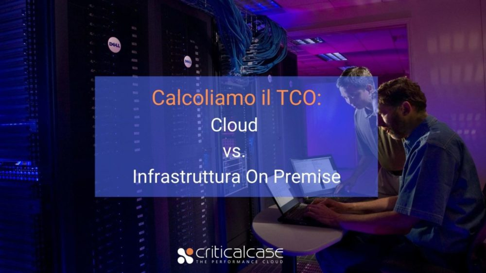 Calcoliamo il TCO: Cloud vs infrastruttura On Premise